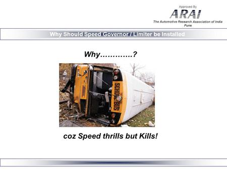 Why………….? coz Speed thrills but Kills! Why Should Speed Governor / Limiter be Installed.