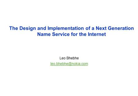 The Design and Implementation of a Next Generation Name Service for the Internet Leo Bhebhe
