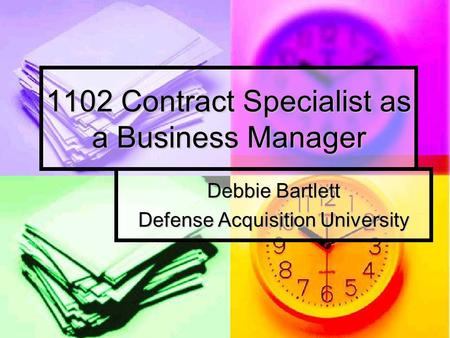 1102 Contract Specialist as a Business Manager Debbie Bartlett Defense Acquisition University.
