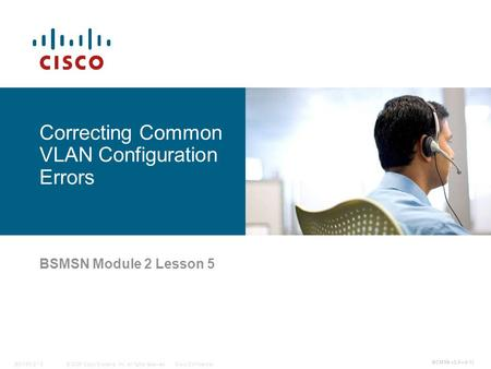 © 2006 Cisco Systems, Inc. All rights reserved.Cisco ConfidentialBCMSN 2 - 5 1 BCMSN v3.0—2-1 Correcting Common VLAN Configuration Errors BSMSN Module.