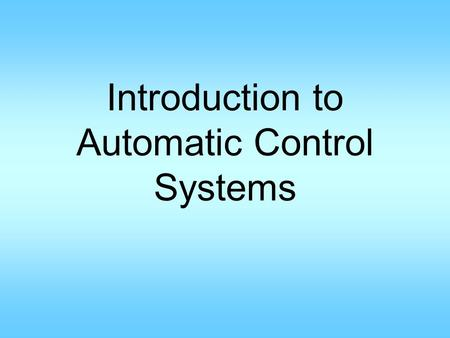 Introduction to Automatic Control Systems. Basic Information Instructor Contact Information –Degang Chen, 2134 Coover Hall 294-6277.