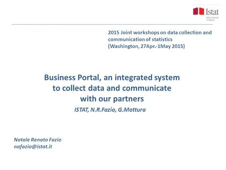 Business Portal, an integrated system to collect data and communicate with our partners 2015 Joint workshops on data collection and communication of statistics.