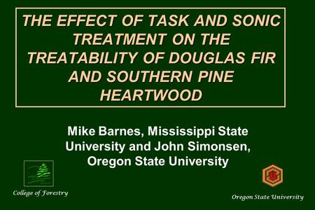 THE EFFECT OF TASK AND SONIC TREATMENT ON THE TREATABILITY OF DOUGLAS FIR AND SOUTHERN PINE HEARTWOOD Mike Barnes, Mississippi State University and John.