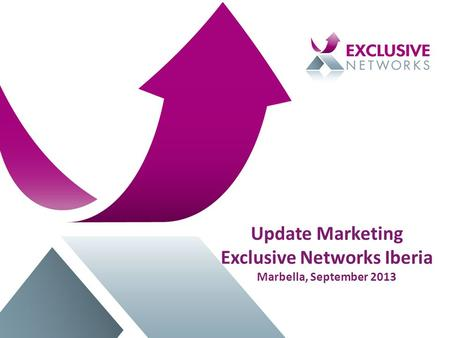 Update Marketing Exclusive Networks Iberia Marbella, September 2013.
