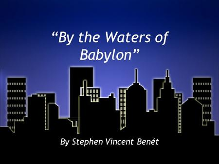 """By the Waters of Babylon"" By Stephen Vincent Benét."