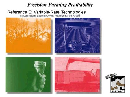 Precision Farming Profitability Reference E: Variable-Rate Technologies By Case Medlin, Stephen Hawkins, Keith Morris, Sam Parsons.