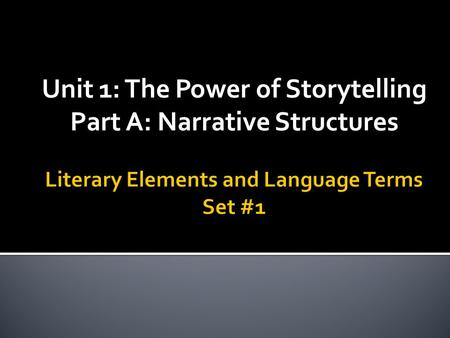 Unit 1: The Power of Storytelling Part A: Narrative Structures.