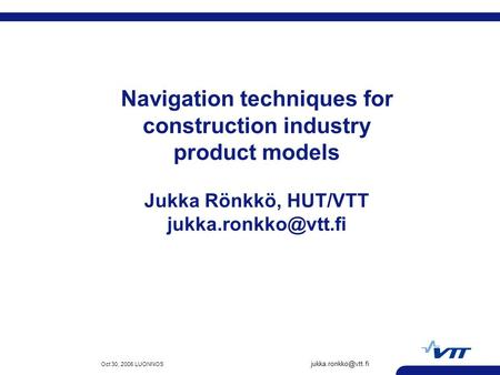 Oct 30, 2006 LUONNOS Navigation techniques for construction industry product models Jukka Rönkkö, HUT/VTT