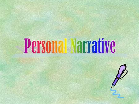 A story about a personal memory so important that you'll never forget it! What is a Personal Narrative?