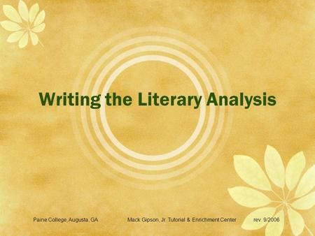 Writing the Literary Analysis Paine College, Augusta, GAMack Gipson, Jr. Tutorial & Enrichment Centerrev. 9/2006.