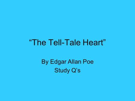 an analysis of a tell tale heart by edgar allan poe Edgar allan poe, whose personal torment so powerfully informed his visionary  prose and poetry, is a towering figure in the history of american literature a.