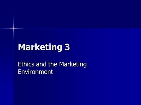 Marketing 3 Ethics and the Marketing Environment.