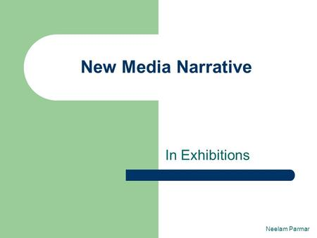 In Exhibitions New Media Narrative Neelam Parmar.
