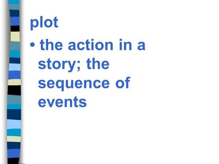 plot • the action in a story; the sequence of events