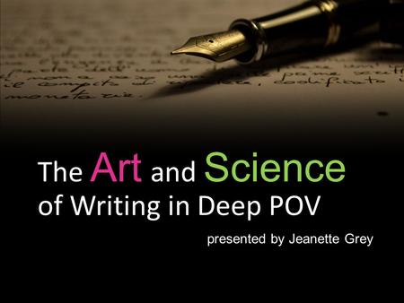 The Art and Science of Writing in Deep POV presented by Jeanette Grey.