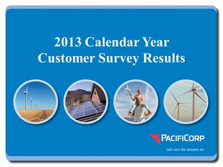2013 Calendar Year Customer Survey Results. Background Open for comment February 11, 2014 through March 14, 2014 for evaluation of prior year – 21 close.