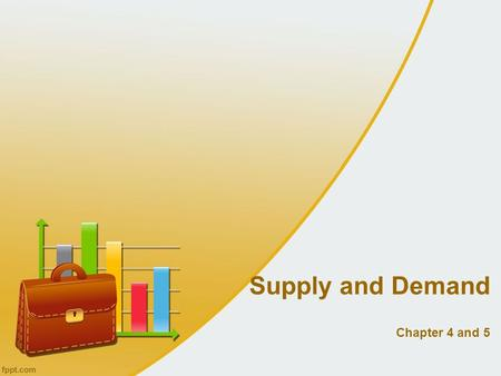 Supply and Demand Chapter 4 and 5. Supply and demand are the two words that economists use most often. Supply and demand are the forces that make market.