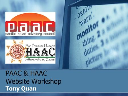 PAAC & HAAC Website Workshop Tony Quan. The Sites PAAC www.paac9.org HAAC www.sfhaac.org.