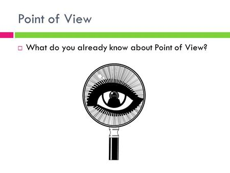 Point of View  What do you already know about Point of View?