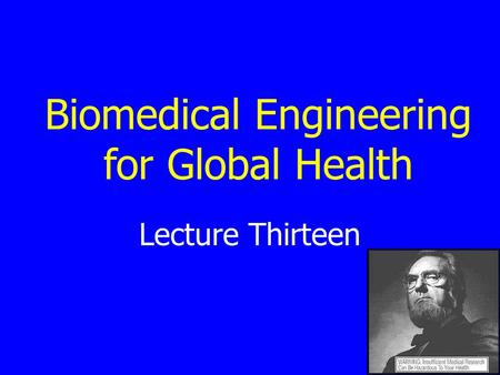 Lecture Thirteen Biomedical Engineering for Global Health.