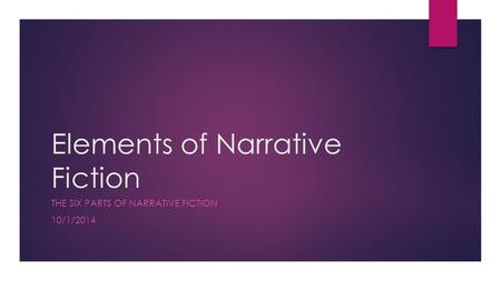 Elements of Narrative Fiction THE SIX PARTS OF NARRATIVE FICTION 10/1/2014.