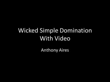 Wicked Simple Domination With Video Anthony Aires.