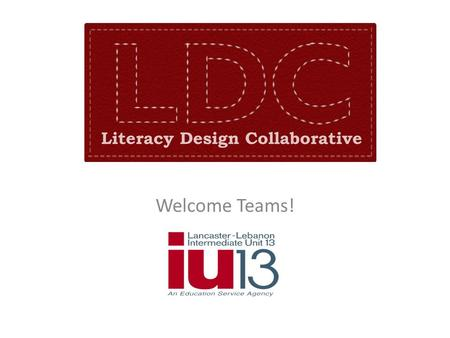 Welcome Teams!. Check on Tech Audio Wizard Elluminate tools – Hand raise – Microphone – Smiley face – Checkmark – Chat box – Polling IU 13 LDC Webinar2.