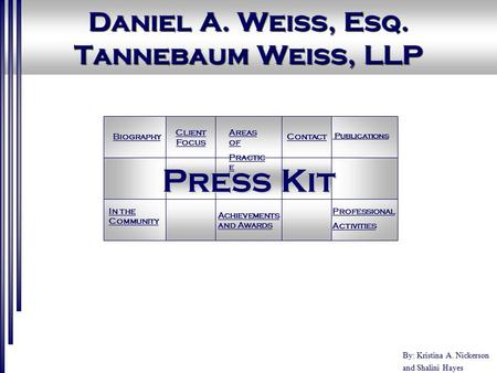 Daniel A. Weiss, Esq. Tannebaum Weiss, LLP By: Kristina A. Nickerson and Shalini Hayes Press Kit Contact Client Focus Client Focus Areas of Areas of Practic.