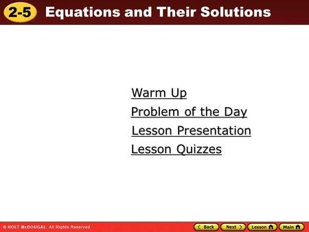 2-5 Equations and Their Solutions Warm Up Warm Up Lesson Presentation Lesson Presentation Problem of the Day Problem of the Day Lesson Quizzes Lesson Quizzes.