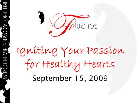 Igniting Your Passion for Healthy Hearts September 15, 2009.