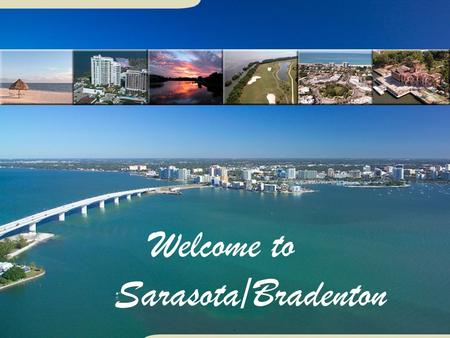 Welcome to Sarasota/Bradenton. - 212 miles northeast of Miami - 132 miles southwest of Orlando Sarasota is located on the West Coast of Florida, about.