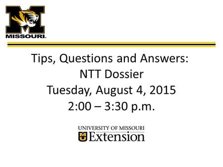 Tips, Questions and Answers: NTT Dossier Tuesday, August 4, 2015 2:00 – 3:30 p.m.