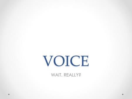 VOICE WAIT. REALLY?. DICTION WORD CHOICE: CONNOTATION AS WELL AS DENOTATION CONNOTATION HELPS YOU DEVELOP ATTITUDE AND TONE WORD ORDER (SYNTAX)