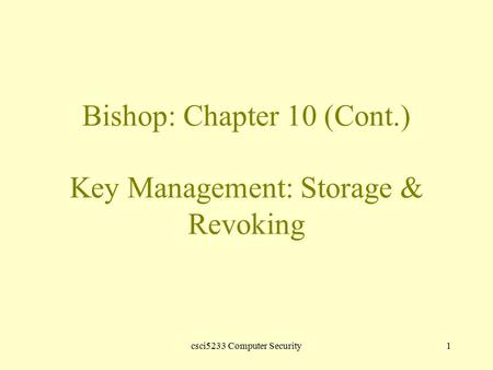 Csci5233 Computer Security1 Bishop: Chapter 10 (Cont.) Key Management: Storage & Revoking.