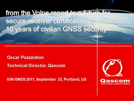 Oscar Pozzzobon Technical Director, Qascom ION GNSS 2011, September 23, Portland, US.