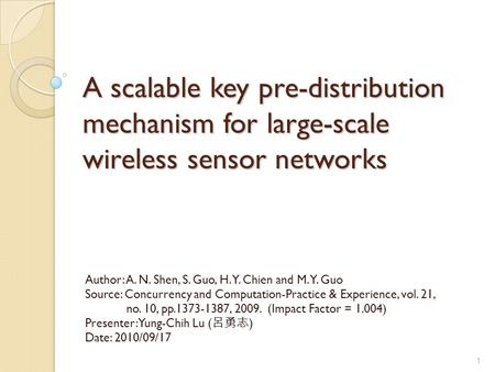 A scalable key pre-distribution mechanism for large-scale wireless sensor networks Author: A. N. Shen, S. Guo, H. Y. Chien and M. Y. Guo Source: Concurrency.