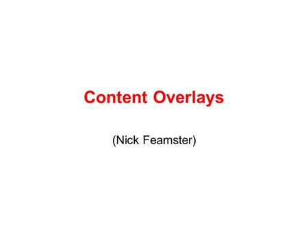 Content Overlays (Nick Feamster). 2 Content Overlays Distributed content storage and retrieval Two primary approaches: –Structured overlay –Unstructured.