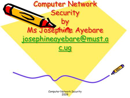 <strong>Computer</strong> Network <strong>Security</strong> 2009 <strong>Computer</strong> Network <strong>Security</strong> by Ms Josephine Ayebare c.ug c.ug