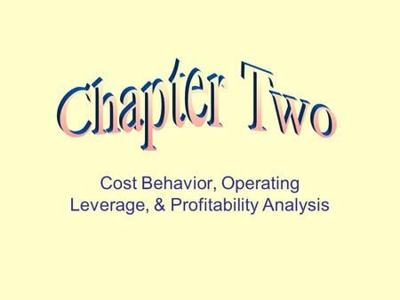 Cost Behavior, Operating Leverage, & Profitability Analysis.