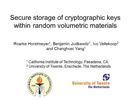 Secure storage of cryptographic keys within random volumetric materials Roarke Horstmeyer 1, Benjamin Judkewitz 1, Ivo Vellekoop 2 and Changhuei Yang 1.
