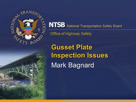 Office of Highway Safety Gusset Plate Inspection Issues Mark Bagnard.