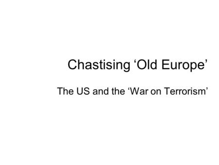 Chastising 'Old Europe' The US and the 'War on Terrorism'