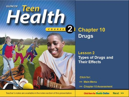 Chapter 10 Drugs Lesson 2 Types of Drugs and Their Effects Next >> Click for: Teacher's notes are available in the notes section of this presentation.