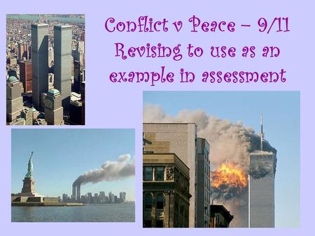 Conflict v Peace – 9/11 Revising to use as an example in assessment.