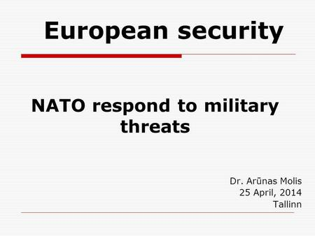 NATO respond to military threats Dr. Arūnas Molis 25 April, 2014 Tallinn European security.