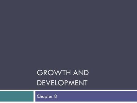 GROWTH AND DEVELOPMENT Chapter 8. Lesson 1 Adolescence: A Time of Change.