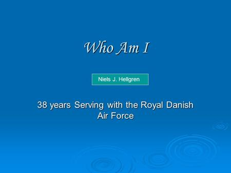 38 years Serving with the Royal Danish Air Force