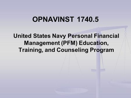 OPNAVINST 1740.5 United States Navy Personal Financial Management (PFM) Education, Training, and Counseling Program.