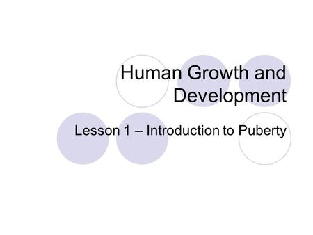 Human Growth and Development Lesson 1 – Introduction to Puberty.