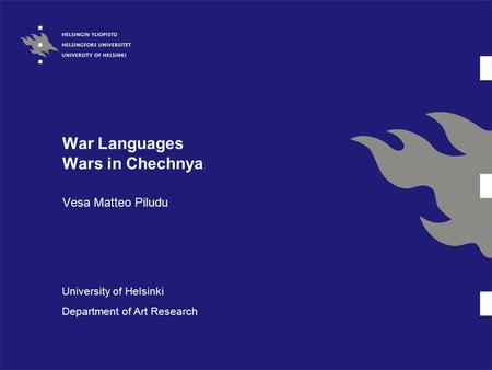 War Languages Wars in Chechnya Vesa Matteo Piludu University of Helsinki Department of Art Research.